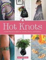 Hot Knots : Fresh Macrame Ideas for Jewelry, Home, and Fashion - Kat Hartmann