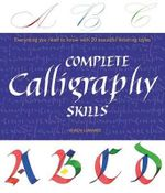 Complete Calligraphy Skills : Everything You Need to Know with 20 Beautiful Lettering Styles - Vivien Lunniss