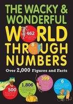 The Wacky & Wonderful World Through Numbers : Over 2,000 Figures and Facts - Steve Martin
