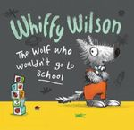 Whiffy Wilson : The Wolf Who Wouldn't Go to School - Caryl Hart