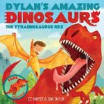 Dylan's Amazing Dinosaur: The Tyrannosaurus Rex : With Pull-Out, Pop-Up Dinosaur Inside! - E T Harper