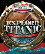 Explore Titanic : Breathtaking New Pictures, Recreated with Digital Technology - Peter Chrisp
