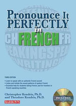 Pronounce it Perfectly in French : With Audio CDs - Christopher Kendris
