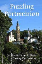 Puzzling Portmeirion : An Unconventional Guide to a Curious Destination - Craig Conley