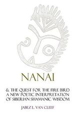 Nanai & the Quest for the Fire Bird - Jabez L Van Cleef