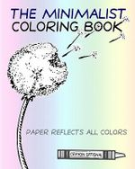The Minimalist Coloring Book : The Absence of Coloring Contains All Coloring (Zen Koan) - Craig Conley