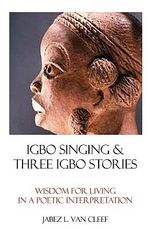 Igbo Singing & Three Igbo Stories : A Quechua Creation - Jabez L Van Cleef