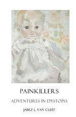 Painkillers : Adventures in Dystopia - Jabez L Van Cleef