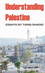 Understanding Palestine : Lessons from the Senseless Shooting of Gabrielle G... - Tariq Shadid