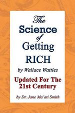The Science of Getting Rich : Updated for the 21st Century by Dr. Jane Ma'ati Smith - Wallace Wattles