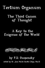 Tertium Organum : The Third Canon of Thought, a Key to the Enigmas of the World - P D Ouspensky