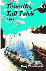 Tenerife Tall Tales : Set in and Around This Magical Spanish Island. - Tony Thorne Mbe