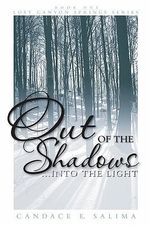 Out of the Shadows . . . Into the Light : Lost Canyon Springs Series - Candace E Salima
