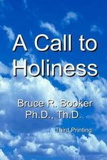 A Call to Holiness : A Call to the Church to Leave Harlot Babylon - Bruce R Booker