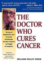 The Doctor Who Cures Cancer - William Kelley Eidem