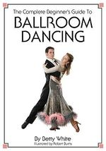 The Complete Beginner's Guide to Ballroom Dancing - Betty White
