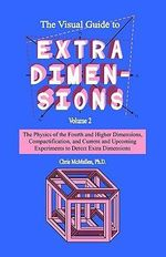 The Visual Guide to Extra Dimensions : Visualizing the Fourth Dimension, Higher-Dimensional Polytopes, and Curved Hypersurfaces - Chris McMullen
