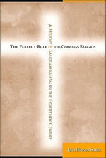 The Perfect Rule of the Christian Religion :  A History of Sandemanianism in the Eighteenth Century - John Howard Smith