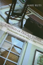 A World of Fragile Things : Psychoanalysis and the Art of Living - Mari Ruti