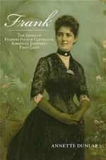 Frank : The Story of Frances Folsom Cleveland, America's Youngest First Lady - Annette B. Dunlap
