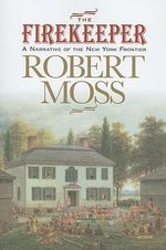 The Firekeeper :  A Narrative of the New York Frontier - Robert Moss