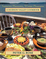 Summer Pleasures, Winter Pleasures : A Hudson Valley Cookbook - Peter G. Rose