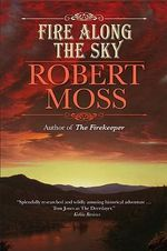 Fire Along the Sky : Being the Adventures of Captain Shane Hardacre in the New World - Robert Moss