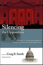 Silencing the Opposition : How the U.S. Government Suppressed Freedom of Expression During Major Crises