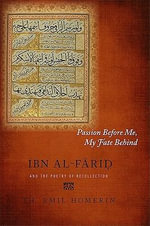 Passion Before Me, My Fate Behind : Ibn Al-Farid and the Poetry of Recollection - Th. Emil Homerin