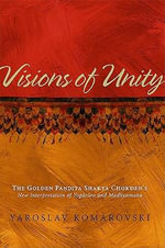 Visions of Unity : The Golden Pandita Shakya Chokden's New Interpretation of Yogacara and Madhyamaka - Yaroslav Komarovski