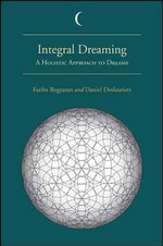 Integral Dreaming : A Holistic Approach to Dreams - Fariba Bogzaran