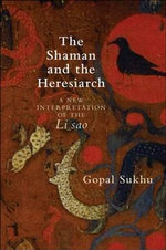 The Shaman and the Heresiarch : A New Interpretation of the Li Sao - Gopal Sukhu