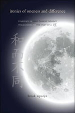 Ironies of Oneness and Difference : Coherence in Early Chinese Thought; Prolegomena to the Study of Li - Brook Ziporyn