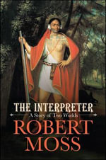 The Interpreter : A Story of Two Worlds - Robert Moss