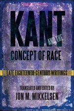 Kant and the Concept of Race : Late Eighteenth-Century Writings - Jon M. Mikkelsen