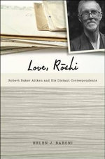 Love, Roshi : Robert Baker Aitken and His Distant Correspondents - Helen J Baroni