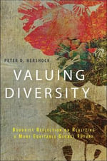 Valuing Diversity : Buddhist Reflection on Realizing a More Equitable Global Future - Peter D Hershock