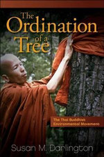 The Ordination of a Tree : the Thai Buddhist Environmental Movement - Susan M. Darlington