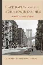 Black Harlem and the Jewish Lower East Side : Narratives out of Time