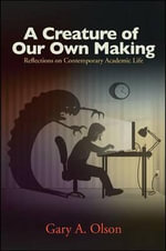 A Creature of Our Own Making - Gary A. Olson