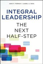Integral Leadership : Stepping Up in Leadership - John P. Forman