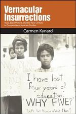 Vernacular Insurrections : Race, Black Protest, and the New Century in Composition-Literacies Studies - Carmen Kynard