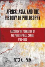 Africa, Asia, and the History of Philosophy : Towns, Villages and Parishes in Pre-Modern Society - Peter K.J. Park