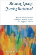 Mothering Queerly, Queering Motherhood - Shelley M. Park