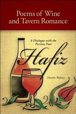 Poems of Wine and Tavern Romance : A Dialogue With the Persian Poet Hafiz - Hafiz