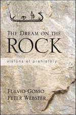 The Dream on the Rock : Visions of Prehistory - Fulvio Gosso