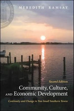 Community, Culture, and Economic Development : Continuity and Change in Two Small Southern Towns - Meredith Ramsay