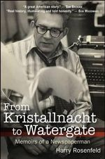 From Kristallnacht to Watergate : Memoirs of a Newspaperman - Harry Rosenfeld