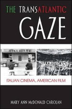The Transatlantic Gaze : Italian Cinema, American Film - Mary Ann McDonald Carolan