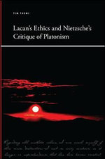 Lacan's Ethics and Nietzsche's Critique of Platonism - Tim Themi